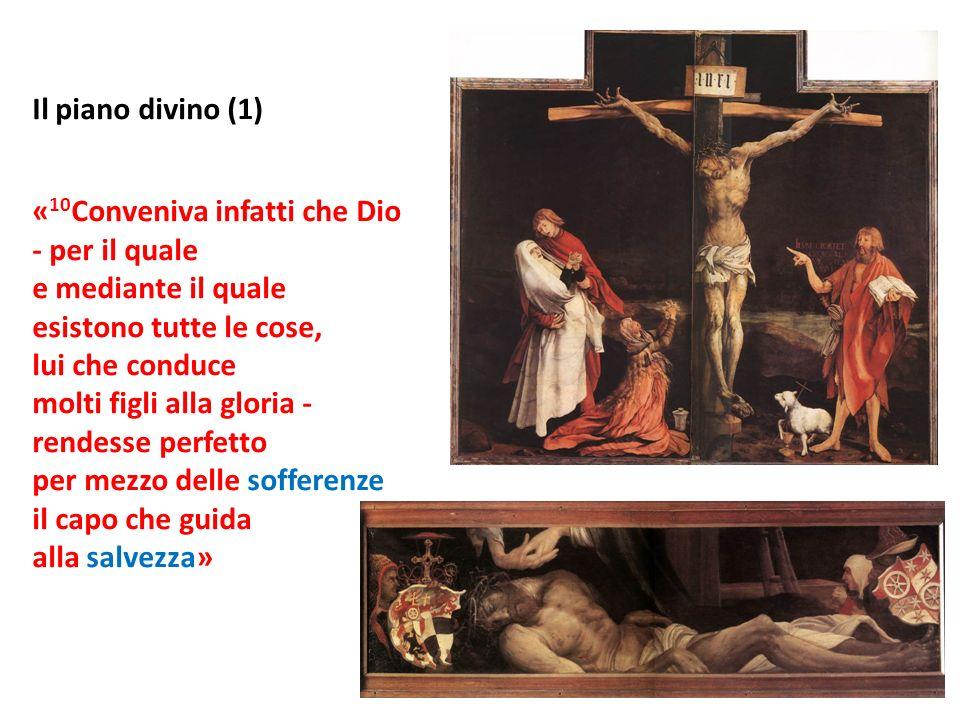 Il piano divino (1) « 10 Conveniva infatti che Dio - per il quale e mediante il quale esistono tutte le cose, lui che conduce molti figli alla gloria