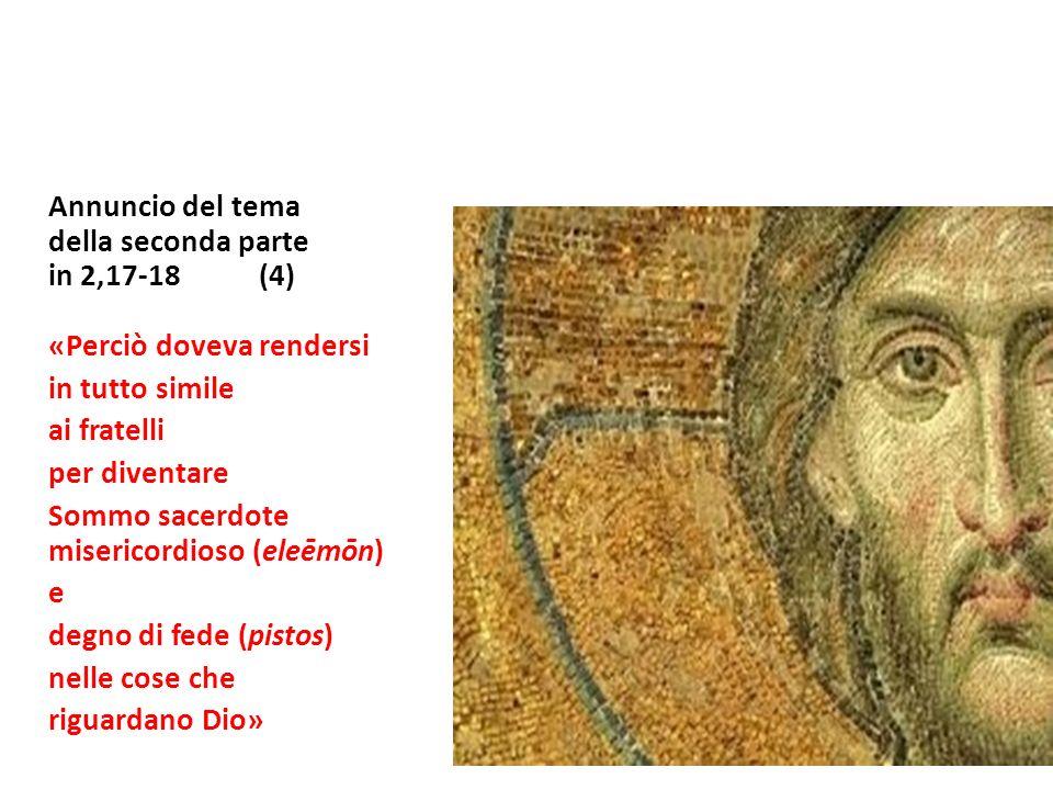 Annuncio del tema della seconda parte in 2,17-18 (4) «Perciò doveva rendersi in tutto simile ai fratelli per diventare Sommo sacerdote misericordioso