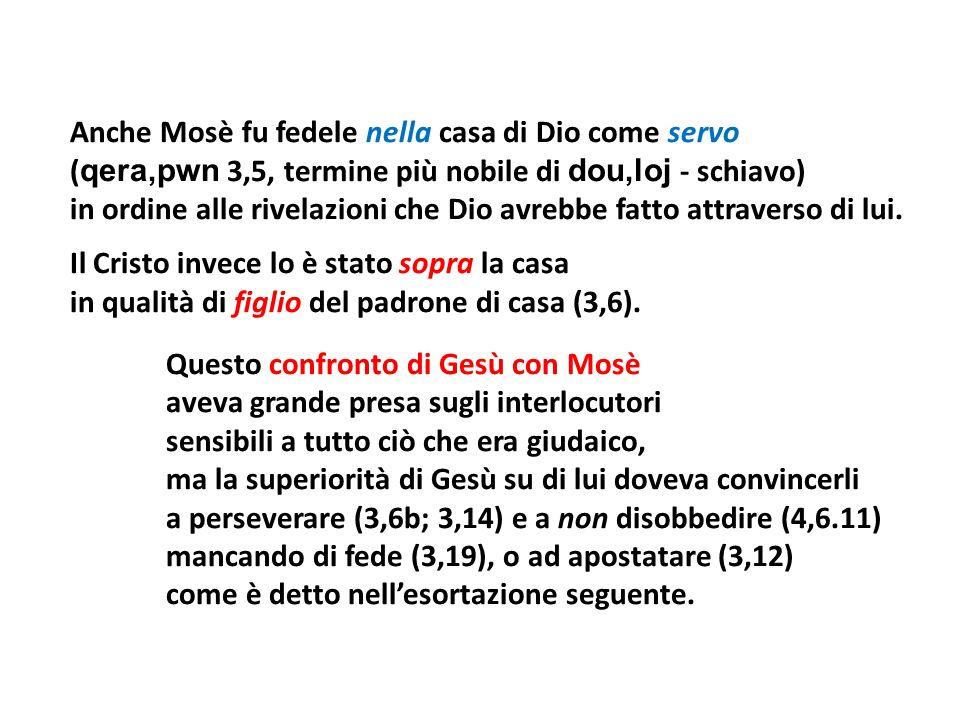 Anche Mosè fu fedele nella casa di Dio come servo ( qera,pwn 3,5, termine più nobile di dou,loj - schiavo) in ordine alle rivelazioni che Dio avrebbe