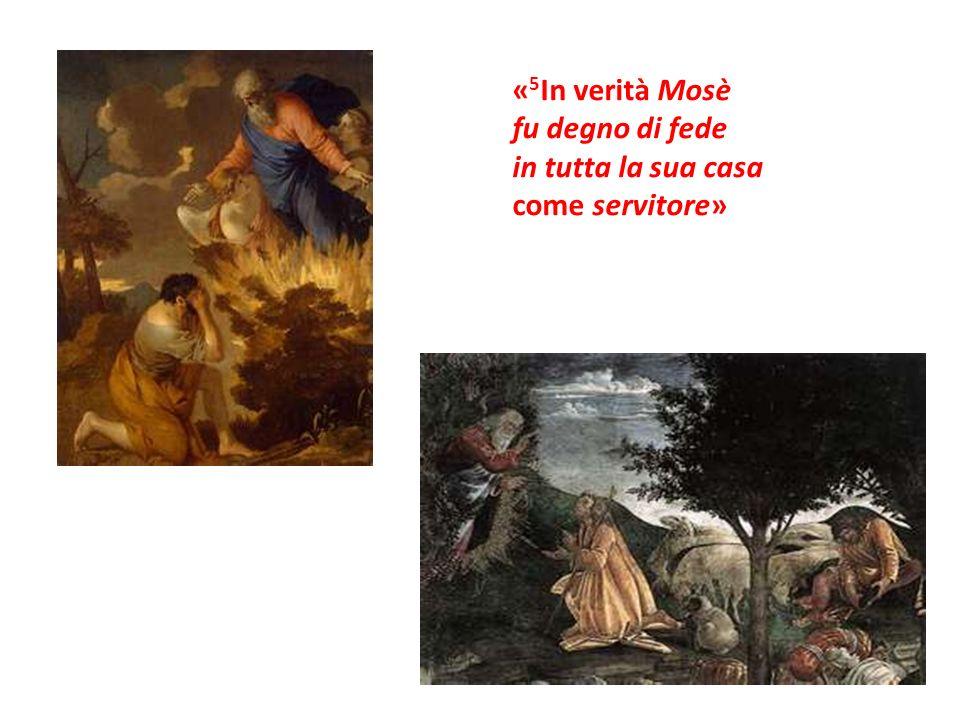« 5 In verità Mosè fu degno di fede in tutta la sua casa come servitore»