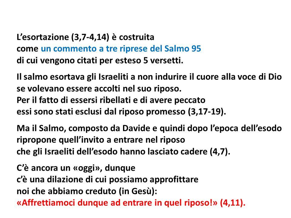 Lesortazione (3,7-4,14) è costruita come un commento a tre riprese del Salmo 95 di cui vengono citati per esteso 5 versetti. Il salmo esortava gli Isr