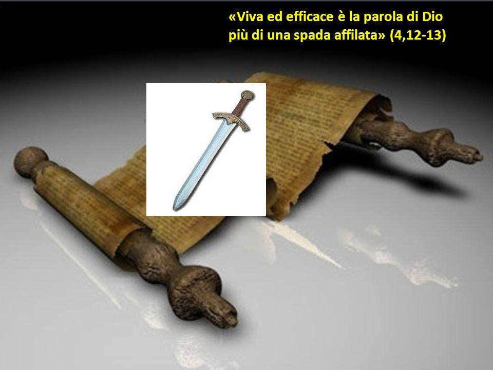 «Viva ed efficace è la parola di Dio più di una spada affilata» (4,12-13)