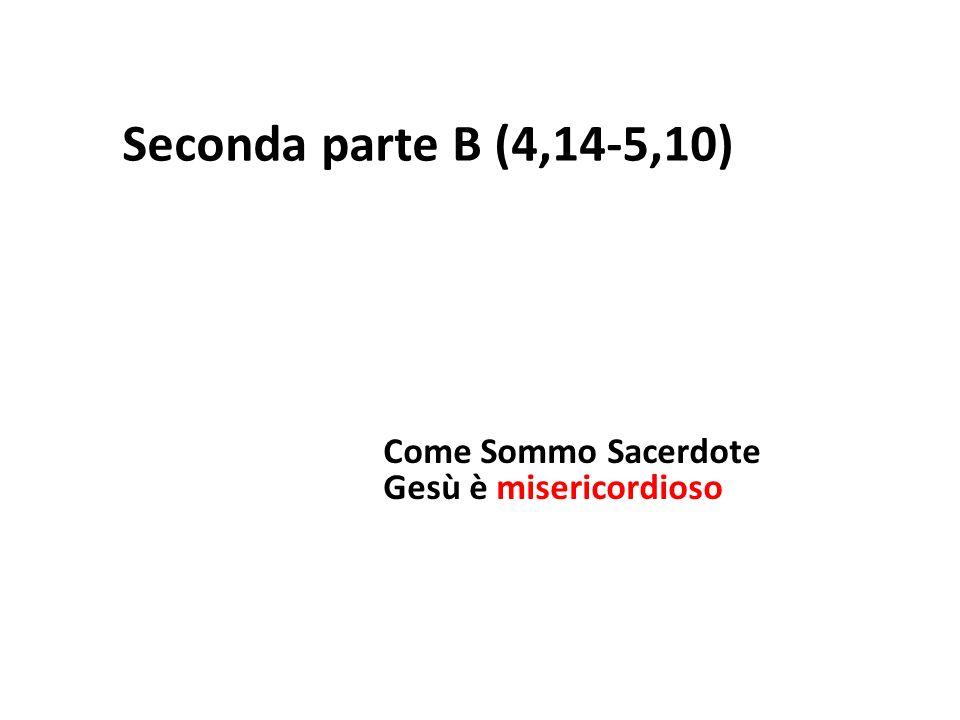 Seconda parte B (4,14-5,10) Come Sommo Sacerdote Gesù è misericordioso