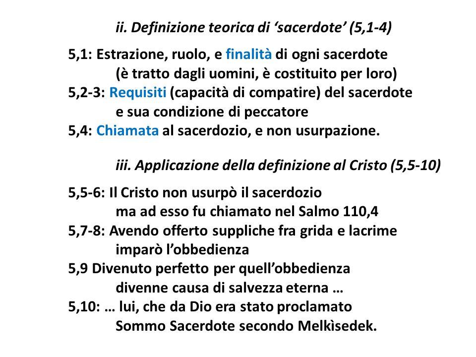 ii. Definizione teorica di sacerdote (5,1-4) 5,1: Estrazione, ruolo, e finalità di ogni sacerdote (è tratto dagli uomini, è costituito per loro) 5,2-3