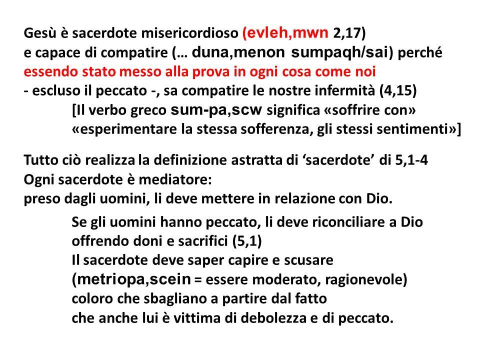 Gesù è sacerdote misericordioso ( evleh,mwn 2,17) e capace di compatire (… duna,menon sumpaqh/sai ) perché essendo stato messo alla prova in ogni cosa