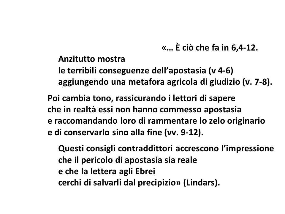 «… È ciò che fa in 6,4-12. Anzitutto mostra le terribili conseguenze dellapostasia (v 4-6) aggiungendo una metafora agricola di giudizio (v. 7-8). Poi