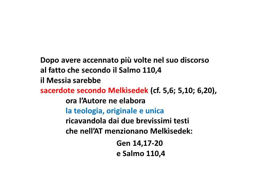 Dopo avere accennato più volte nel suo discorso al fatto che secondo il Salmo 110,4 il Messia sarebbe sacerdote secondo Melkìsedek (cf. 5,6; 5,10; 6,2