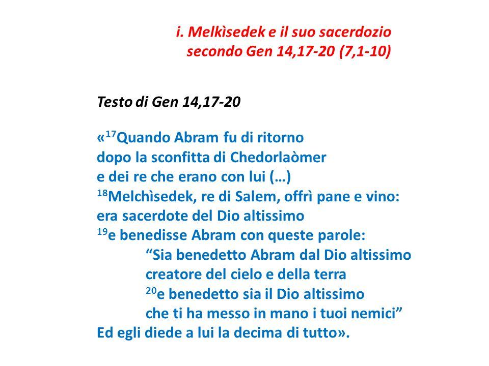 Testo di Gen 14,17-20 « 17 Quando Abram fu di ritorno dopo la sconfitta di Chedorlaòmer e dei re che erano con lui (…) 18 Melchìsedek, re di Salem, of