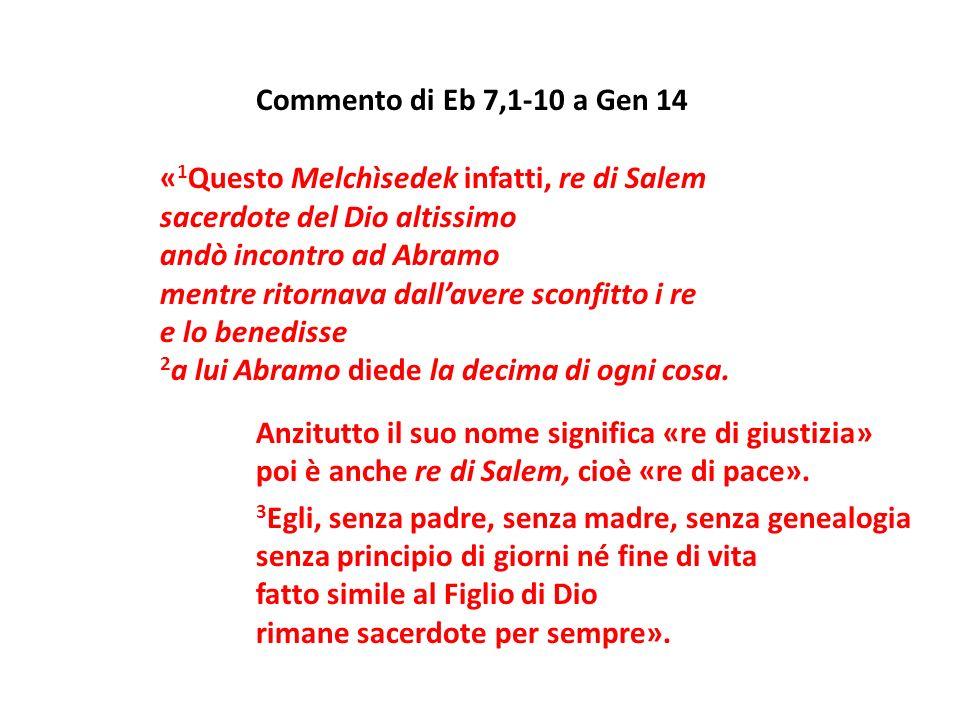 Commento di Eb 7,1-10 a Gen 14 « 1 Questo Melchìsedek infatti, re di Salem sacerdote del Dio altissimo andò incontro ad Abramo mentre ritornava dallav