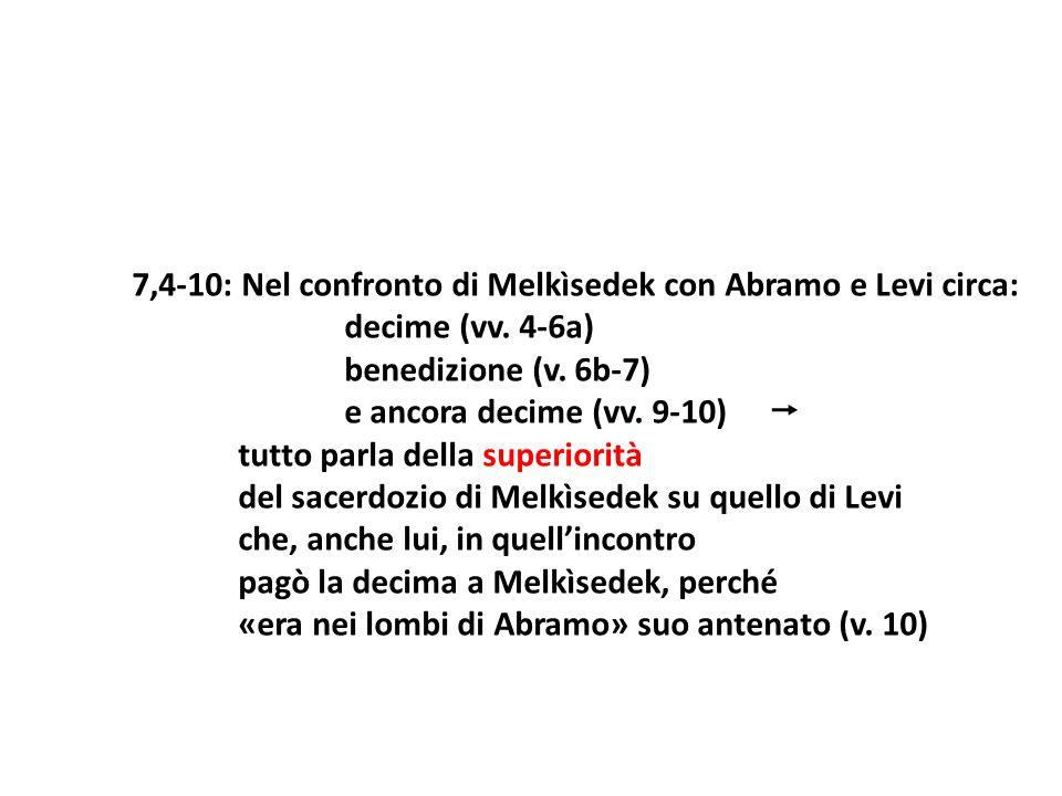 7,4-10: Nel confronto di Melkìsedek con Abramo e Levi circa: decime (vv. 4-6a) benedizione (v. 6b-7) e ancora decime (vv. 9-10) tutto parla della supe