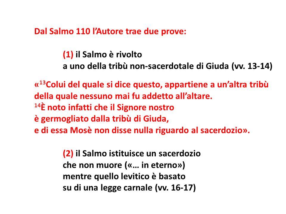 Dal Salmo 110 lAutore trae due prove: (1) il Salmo è rivolto a uno della tribù non-sacerdotale di Giuda (vv. 13-14) « 13 Colui del quale si dice quest