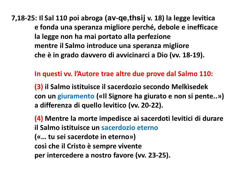 7,18-25: Il Sal 110 poi abroga (av - qe,thsij v. 18) la legge levitica e fonda una speranza migliore perché, debole e inefficace la legge non ha mai p