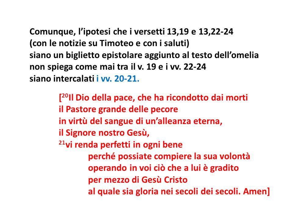 Comunque, lipotesi che i versetti 13,19 e 13,22-24 (con le notizie su Timoteo e con i saluti) siano un biglietto epistolare aggiunto al testo dellomel