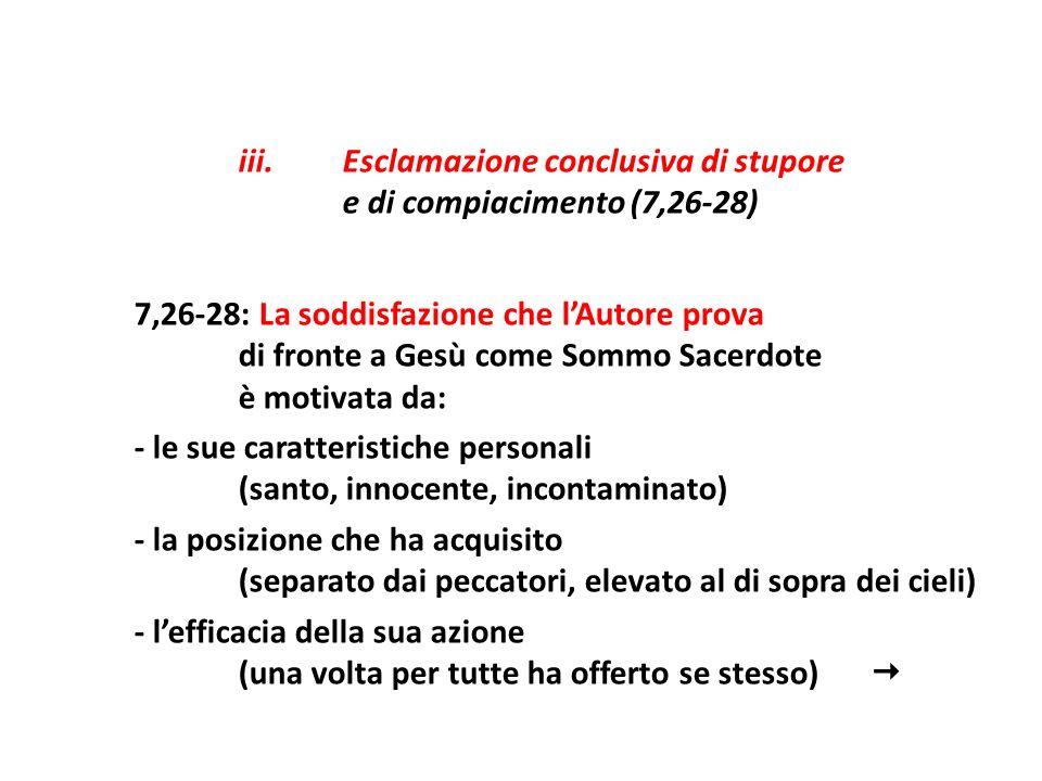 iii.Esclamazione conclusiva di stupore e di compiacimento (7,26-28) 7,26-28: La soddisfazione che lAutore prova di fronte a Gesù come Sommo Sacerdote