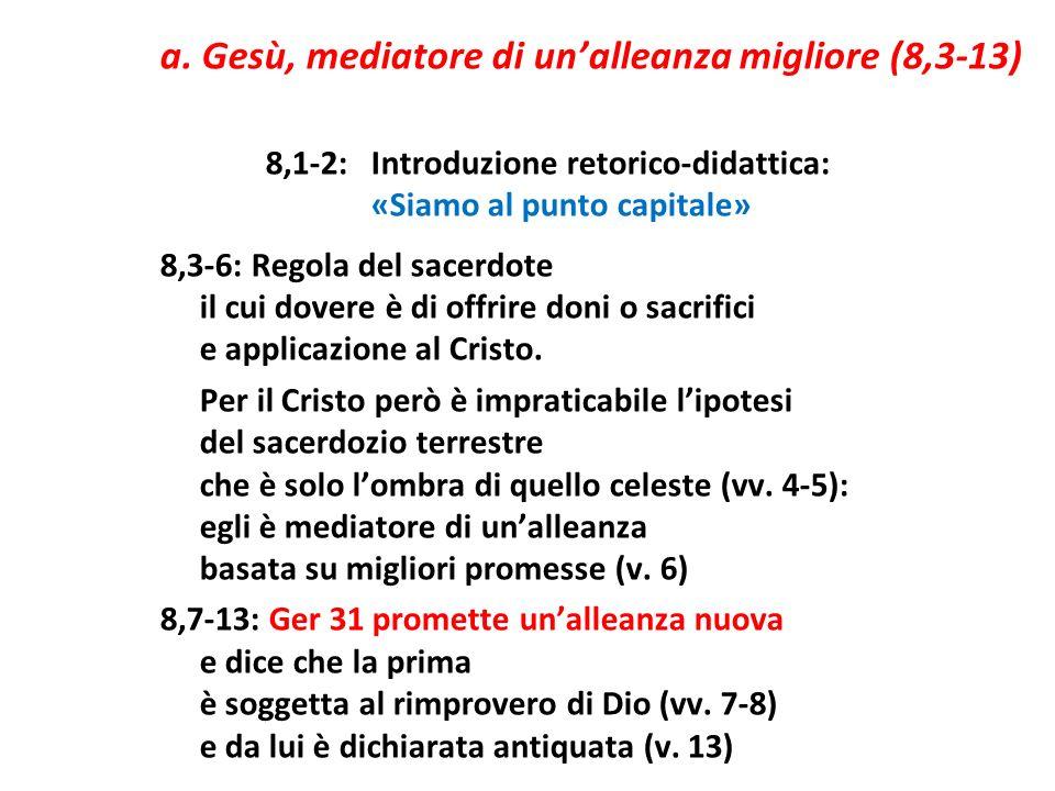 a. Gesù, mediatore di unalleanza migliore (8,3-13) 8,1-2:Introduzione retorico-didattica: «Siamo al punto capitale» 8,3-6: Regola del sacerdote il cui