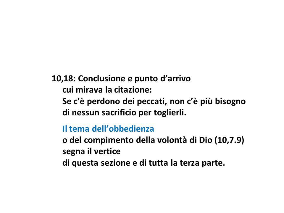 10,18: Conclusione e punto darrivo cui mirava la citazione: Se cè perdono dei peccati, non cè più bisogno di nessun sacrificio per toglierli. Il tema