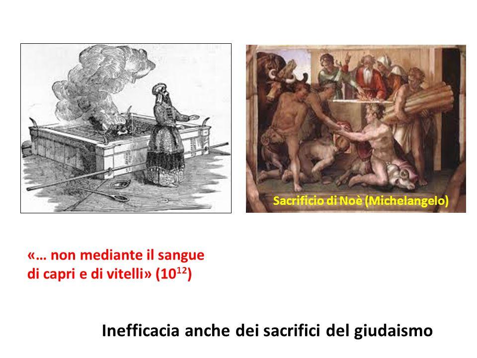 Sacrificio di Noè (Michelangelo) «… non mediante il sangue di capri e di vitelli» (10 12 ) Inefficacia anche dei sacrifici del giudaismo