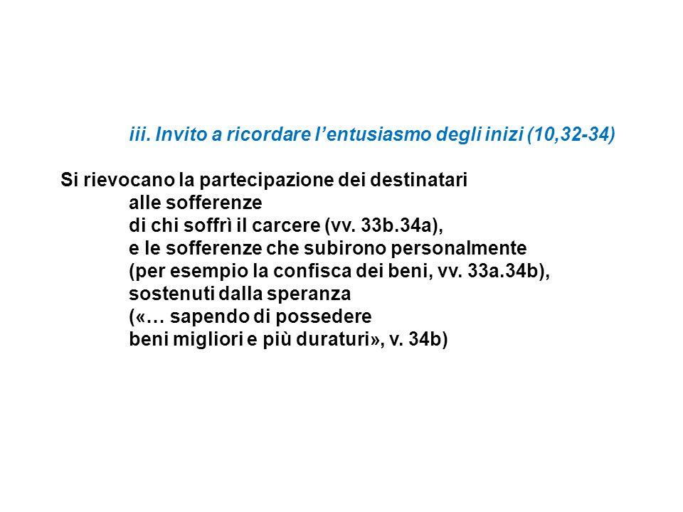 iii. Invito a ricordare lentusiasmo degli inizi (10,32-34) Si rievocano la partecipazione dei destinatari alle sofferenze di chi soffrì il carcere (vv