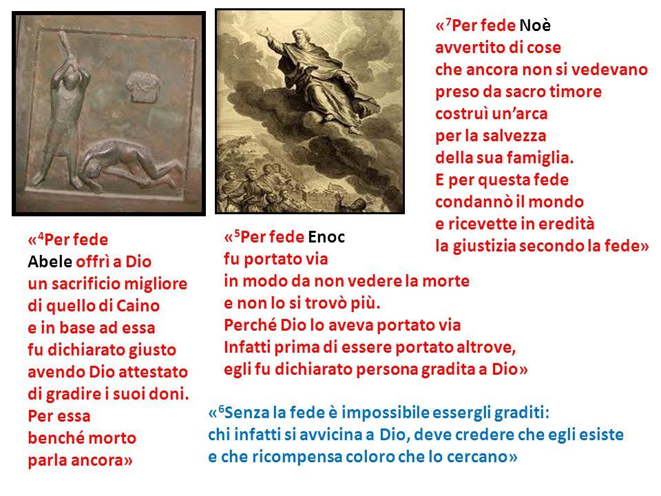 « 4 Per fede Abele offrì a Dio un sacrificio migliore di quello di Caino e in base ad essa fu dichiarato giusto avendo Dio attestato di gradire i suoi