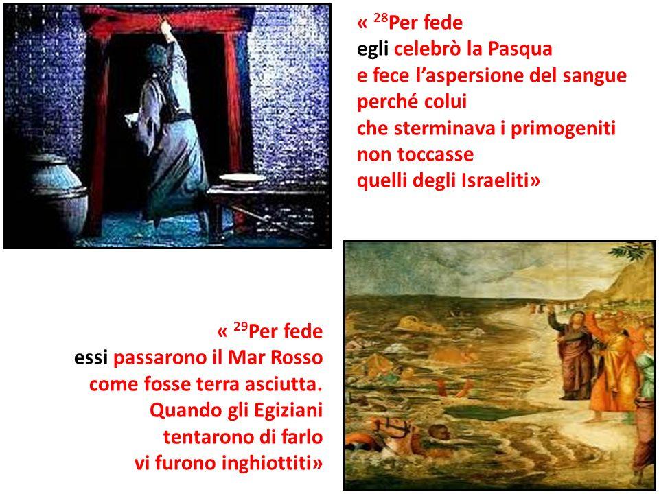 « 28 Per fede egli celebrò la Pasqua e fece laspersione del sangue perché colui che sterminava i primogeniti non toccasse quelli degli Israeliti» « 29