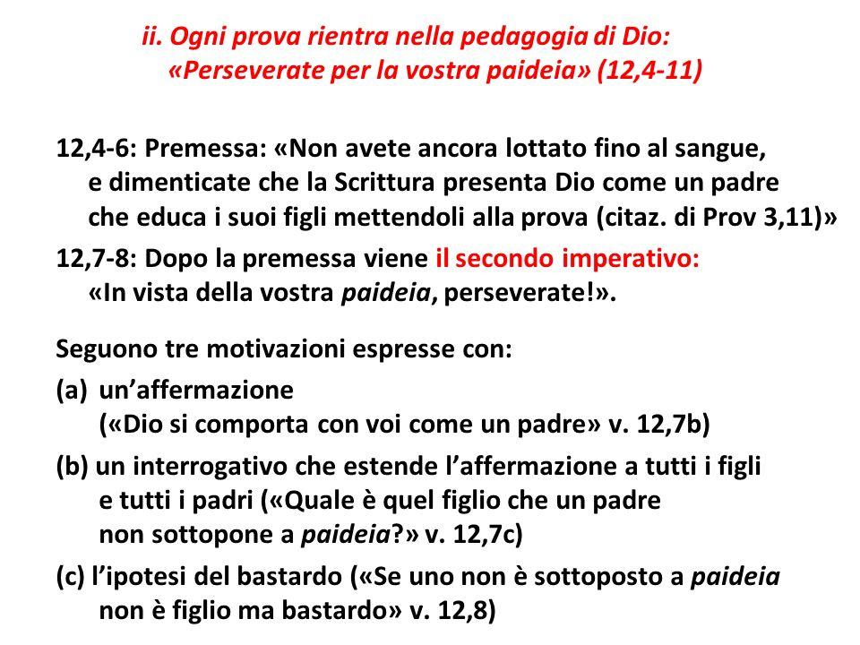 ii. Ogni prova rientra nella pedagogia di Dio: «Perseverate per la vostra paideia» (12,4-11) 12,4-6: Premessa: «Non avete ancora lottato fino al sangu