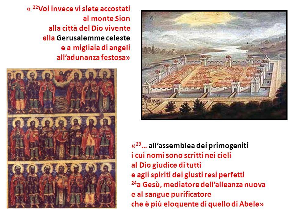 « 23 … allassemblea dei primogeniti i cui nomi sono scritti nei cieli al Dio giudice di tutti e agli spiriti dei giusti resi perfetti 24 a Gesù, media