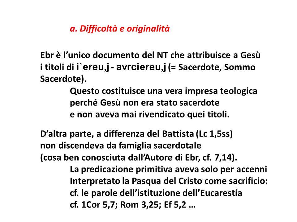 a. Difficoltà e originalità Ebr è lunico documento del NT che attribuisce a Gesù i titoli di i`ereu,j - avrciereu,j (= Sacerdote, Sommo Sacerdote). Qu
