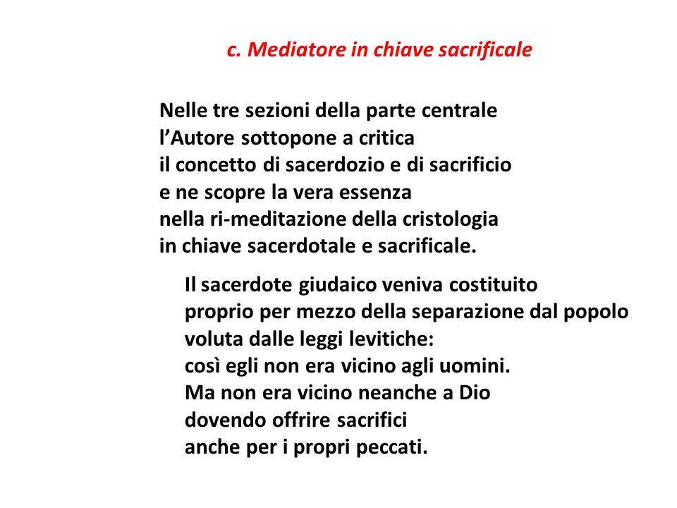 c. Mediatore in chiave sacrificale Nelle tre sezioni della parte centrale lAutore sottopone a critica il concetto di sacerdozio e di sacrificio e ne s