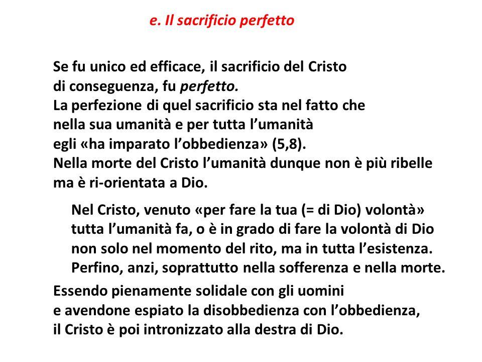 e. Il sacrificio perfetto Se fu unico ed efficace, il sacrificio del Cristo di conseguenza, fu perfetto. La perfezione di quel sacrificio sta nel fatt