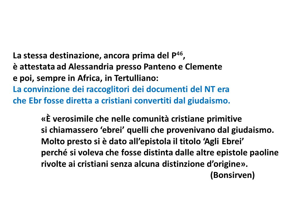 La stessa destinazione, ancora prima del P 46, è attestata ad Alessandria presso Panteno e Clemente e poi, sempre in Africa, in Tertulliano: La convin