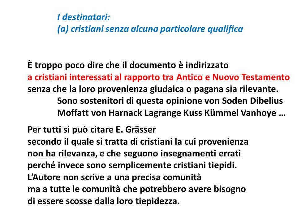 I destinatari: (a) cristiani senza alcuna particolare qualifica È troppo poco dire che il documento è indirizzato a cristiani interessati al rapporto