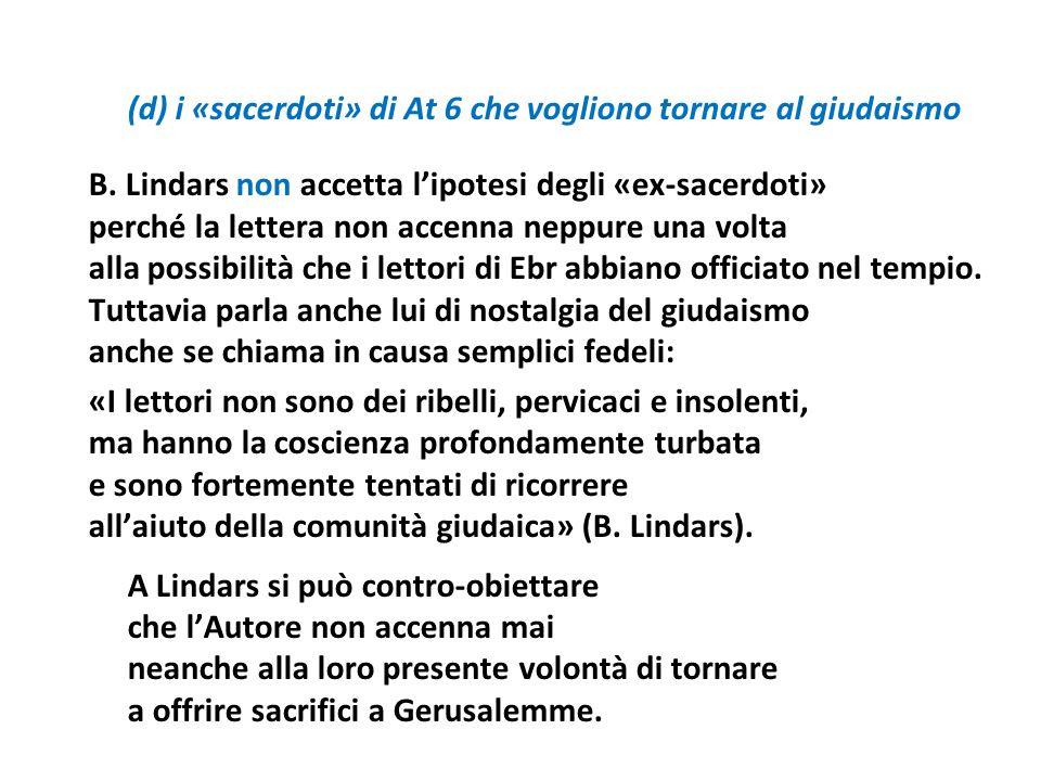 (d) i «sacerdoti» di At 6 che vogliono tornare al giudaismo B. Lindars non accetta lipotesi degli «ex-sacerdoti» perché la lettera non accenna neppure