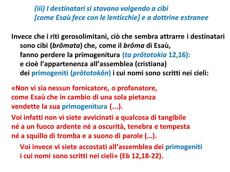 (iii) I destinatari si stavano volgendo a cibi [come Esaù fece con le lenticchie] e a dottrine estranee Invece che i riti gerosolimitani, ciò che semb