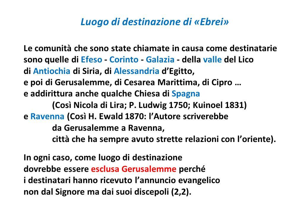 Luogo di destinazione di «Ebrei» Le comunità che sono state chiamate in causa come destinatarie sono quelle di Efeso - Corinto - Galazia - della valle