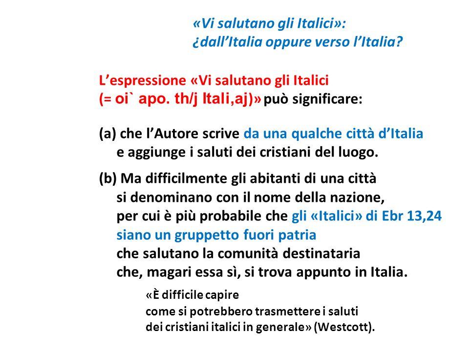 «Vi salutano gli Italici»: ¿dallItalia oppure verso lItalia? Lespressione «Vi salutano gli Italici (= oi` apo. th/j Itali,aj )» può significare: (a) c
