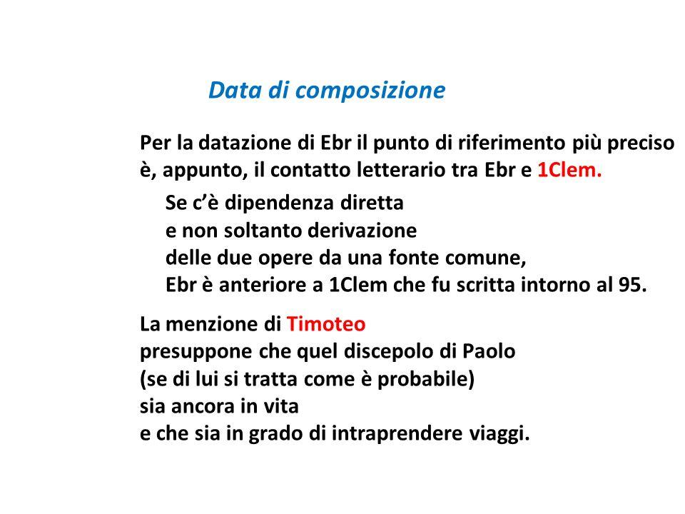 Data di composizione Per la datazione di Ebr il punto di riferimento più preciso è, appunto, il contatto letterario tra Ebr e 1Clem. Se cè dipendenza