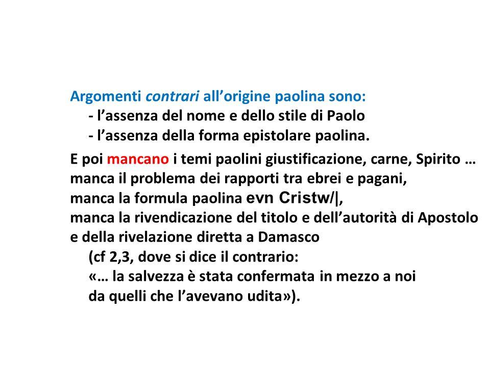 Argomenti contrari allorigine paolina sono: - lassenza del nome e dello stile di Paolo - lassenza della forma epistolare paolina. E poi mancano i temi