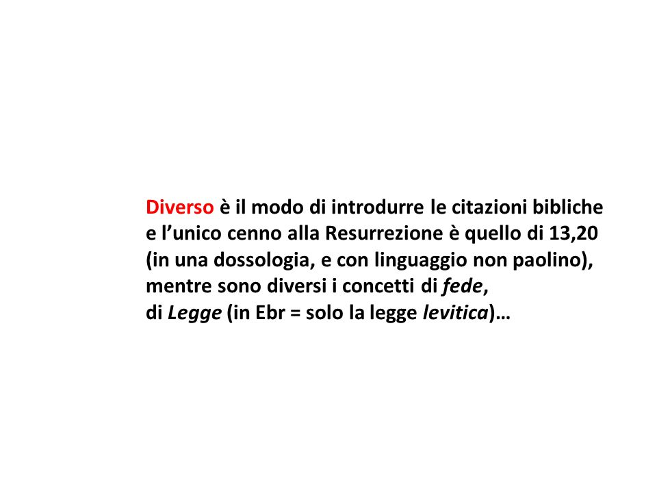Diverso è il modo di introdurre le citazioni bibliche e lunico cenno alla Resurrezione è quello di 13,20 (in una dossologia, e con linguaggio non paol