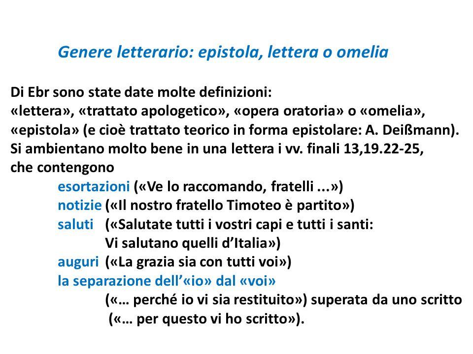 Genere letterario: epistola, lettera o omelia Di Ebr sono state date molte definizioni: «lettera», «trattato apologetico», «opera oratoria» o «omelia»