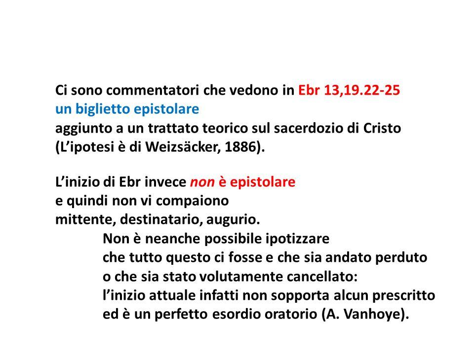 Ci sono commentatori che vedono in Ebr 13,19.22-25 un biglietto epistolare aggiunto a un trattato teorico sul sacerdozio di Cristo (Lipotesi è di Weiz
