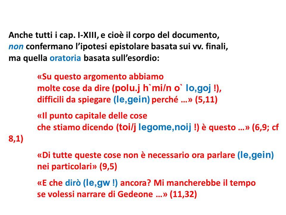 Anche tutti i cap. I-XIII, e cioè il corpo del documento, non confermano lipotesi epistolare basata sui vv. finali, ma quella oratoria basata sullesor