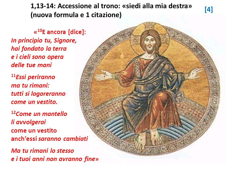 « 10 E ancora [dice]: In principio tu, Signore, hai fondato la terra e i cieli sono opera delle tue mani 11 Essi periranno ma tu rimani: tutti si logo