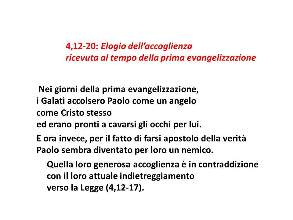 4,12-20: Elogio dellaccoglienza ricevuta al tempo della prima evangelizzazione Nei giorni della prima evangelizzazione, i Galati accolsero Paolo come