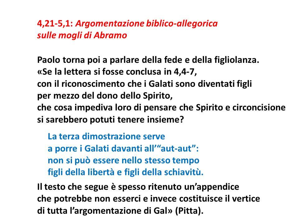 4,21-5,1: Argomentazione biblico-allegorica sulle mogli di Abramo Paolo torna poi a parlare della fede e della figliolanza. «Se la lettera si fosse co