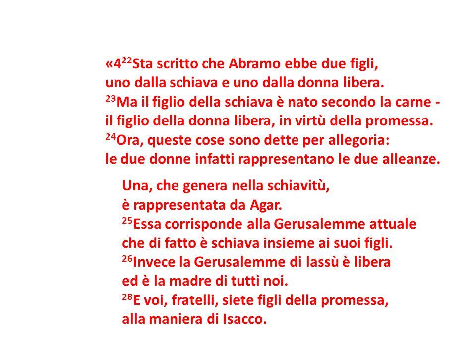 «4 22 Sta scritto che Abramo ebbe due figli, uno dalla schiava e uno dalla donna libera. 23 Ma il figlio della schiava è nato secondo la carne - il fi