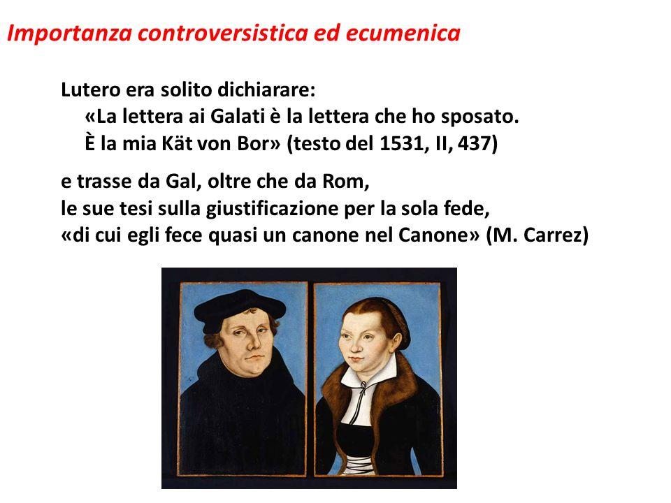 Importanza controversistica ed ecumenica Lutero era solito dichiarare: «La lettera ai Galati è la lettera che ho sposato. È la mia Kät von Bor» (testo