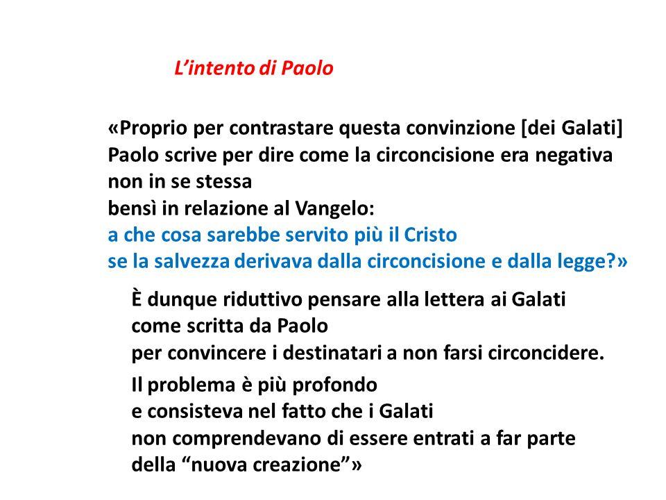 Lintento di Paolo «Proprio per contrastare questa convinzione [dei Galati] Paolo scrive per dire come la circoncisione era negativa non in se stessa b