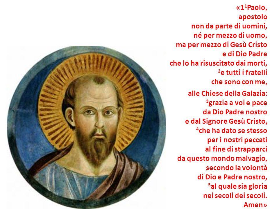 «1 1 Paolo, apostolo non da parte di uomini, né per mezzo di uomo, ma per mezzo di Gesù Cristo e di Dio Padre che lo ha risuscitato dai morti, 2 e tut