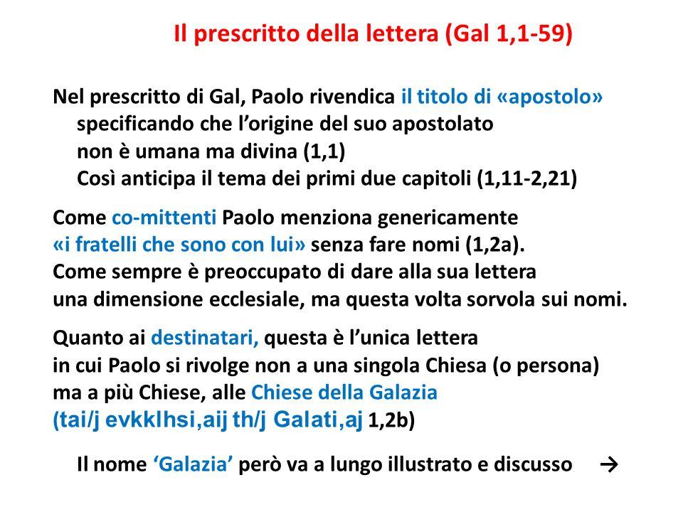 Il prescritto della lettera (Gal 1,1-59) Nel prescritto di Gal, Paolo rivendica il titolo di «apostolo» specificando che lorigine del suo apostolato n