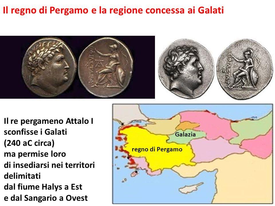 Il regno di Pergamo e la regione concessa ai Galati Il re pergameno Attalo I sconfisse i Galati (240 aC circa) ma permise loro di insediarsi nei terri